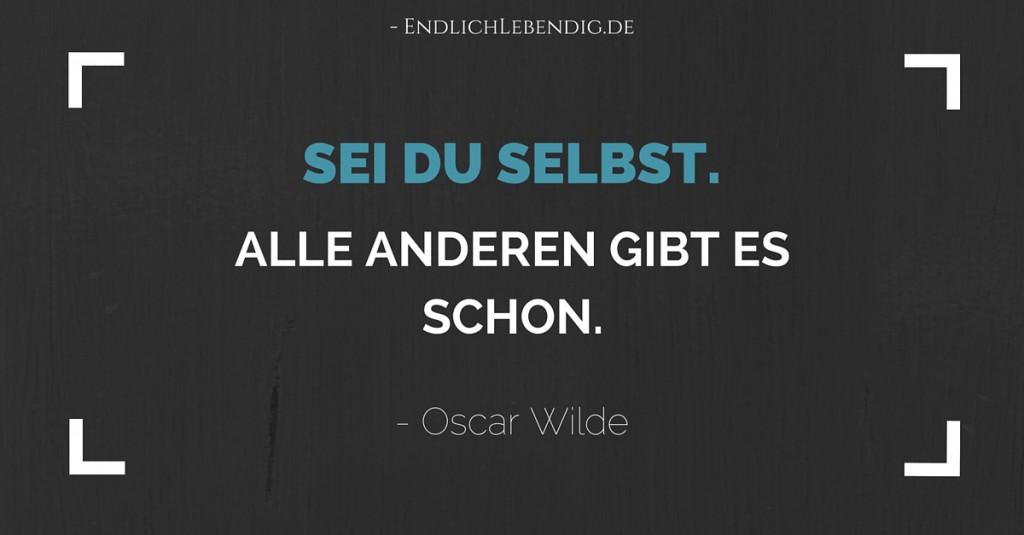 """""""Sei du selbst. Alle anderen gibt es schon."""" Lebensweisheit von Oscar Wilde."""