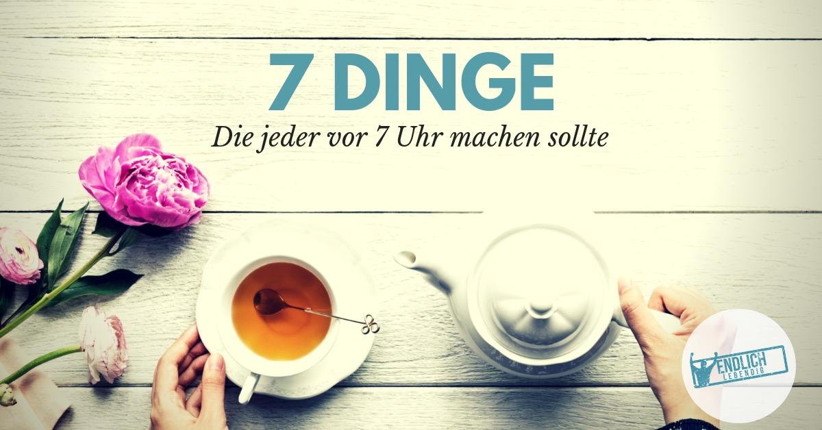 Morgenroutine: 7 Dinge, die jeder tun sollte